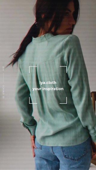 iya.cloth your inspiration