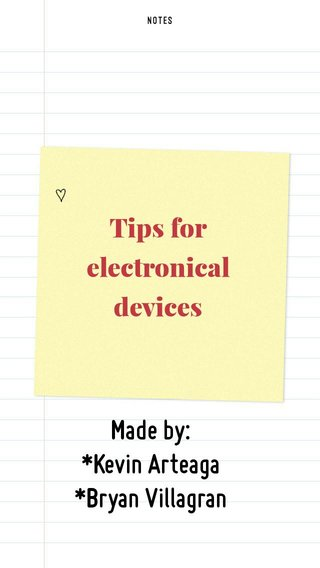 Made by: *Kevin Arteaga *Bryan Villagran Tips for electronical devices