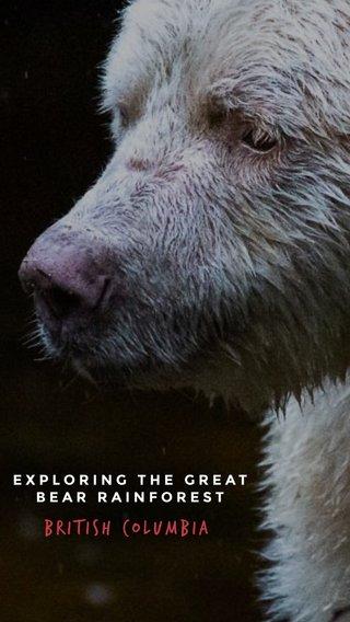 British columbia EXPLORING THE GREAT BEAR RAINFOREST