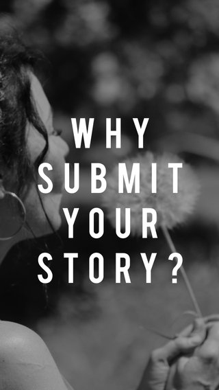 Why Submit Your Story?