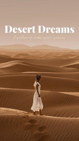 Desert Dreams Exploring wide open spaces
