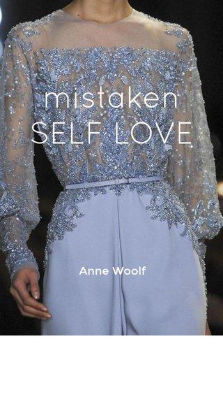 mistaken SELF LOVE Anne Woolf