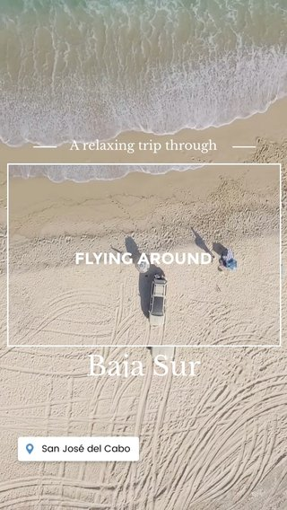 Baja Sur FLYING AROUND A relaxing trip through