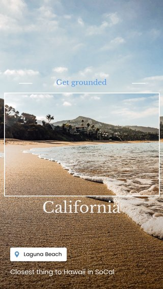 California Get grounded Closest thing to Hawaii in SoCal