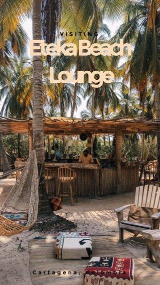 Eteka Beach Lounge VISITING Cartagena, Colombia