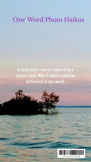 One Word Photo Haikus A daily haiku I wrote inspired by a photo I took. May it make a positive difference in our world.