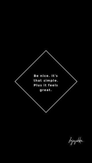 Injeschka. Be nice. It's that simple. Plus it feels great.