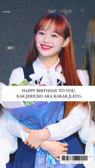 HAPPY BIRTHDAY TO YOU, KAK JERICKO AKA KAKAK JLEUG.