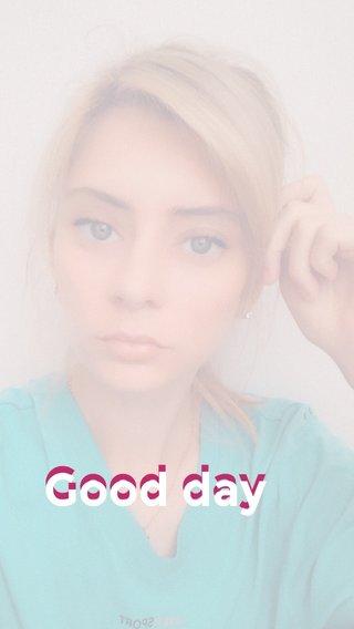 Good day Good day