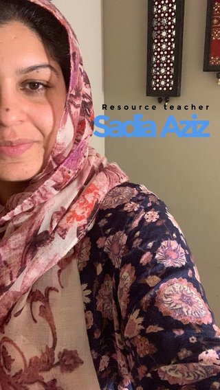 Sadia Aziz Resource teacher