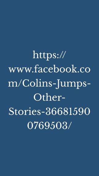 https://www.facebook.com/Colins-Jumps-Other-Stories-366815900769503/