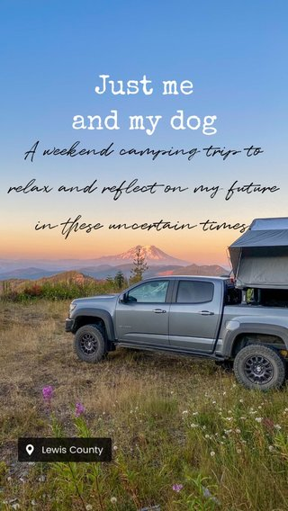 Just me and my dog A weekend camping trip to relax and reflect on my future in these uncertain times.
