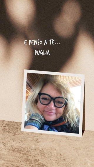 e penso a te... Puglia