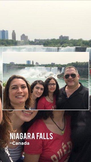 Niagara Falls ~Canada