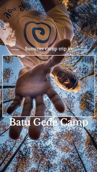 Batu Gede Camp Summer camp trip in