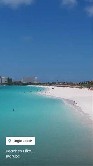 Beaches I like... #aruba