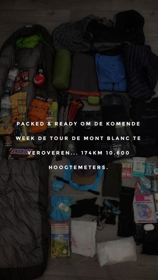 PACKED & READY OM DE KOMENDE WEEK DE TOUR DE MONT BLANC TE VEROVEREN... 174KM 10.600 HOOGTEMETERS.