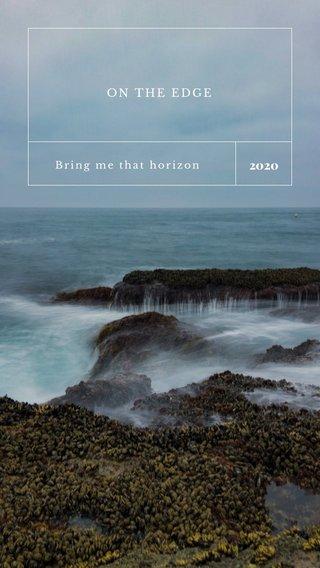 2020 ON THE EDGE Bring me that horizon