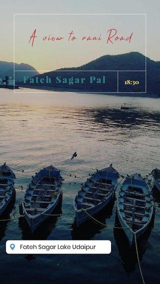 A view to rani Road Fateh Sagar Pal 18:30