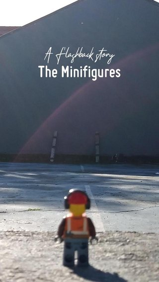 The Minifigures A Flashback story