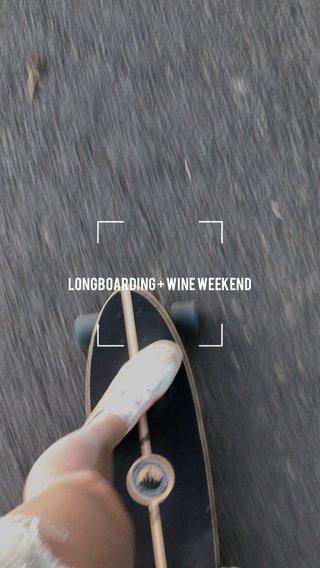 LONGBOARDING + WINE WEEKEND