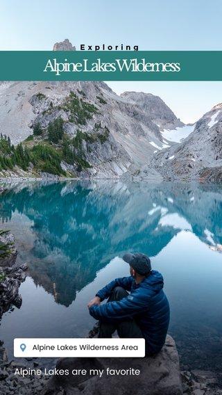 Alpine Lakes Wilderness Alpine Lakes are my favorite Exploring