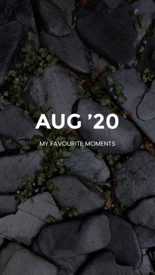 AUG '20 MY FAVOURITE MOMENTS