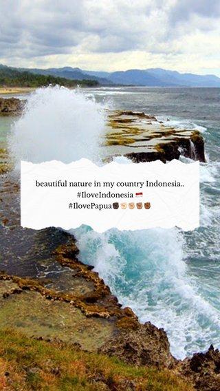 beautiful nature in my country Indonesia.. #IloveIndonesia 🇮🇩 #IlovePapua✊🏿✊🏻✊🏼✊🏽✊🏾