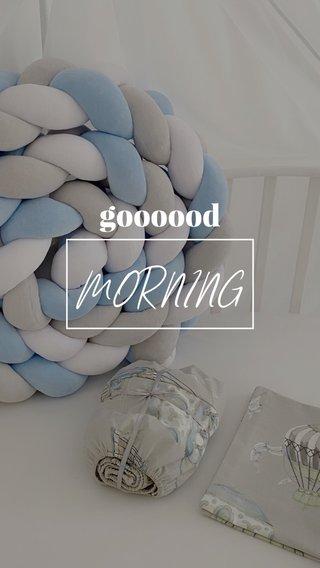 MORNING goooood
