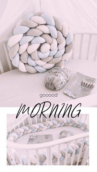 MORNING gooood