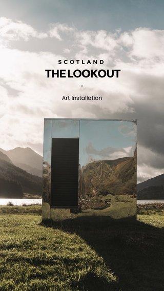 THE LOOKOUT SCOTLAND - Art Installation