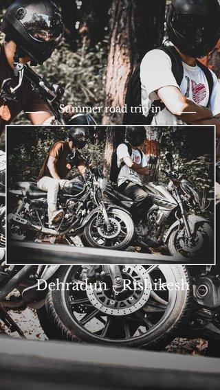 Dehradun - Rishikesh Summer road trip in