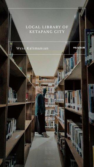 LOCAL LIBRARY OF KETAPANG CITY West Kalimantan 09.12 a.m