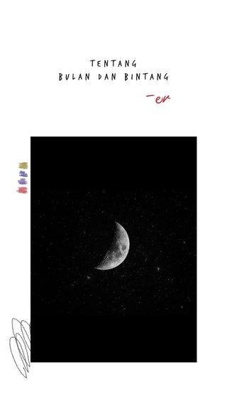 -er Tentang Bulan dan bintang