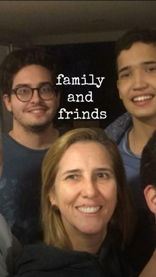 family and frinds