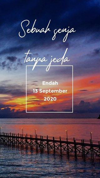 Sebuah senja tanpa jeda Endah 13 September 2020
