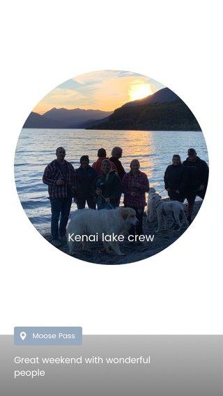 Kenai lake crew Great weekend with wonderful people