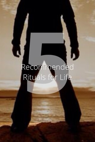5 Recommended Rituals for Life