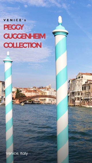 PEGGY GUGGENHEIM COLLECTION Venice, Italy VENICE's