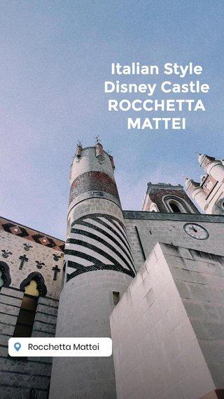 Italian Style Disney Castle ROCCHETTA MATTEI
