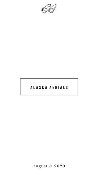 ALASKA AERIALS august // 2020