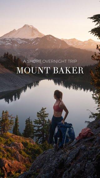 MOUNT BAKER A SHORT OVERNIGHT TRIP