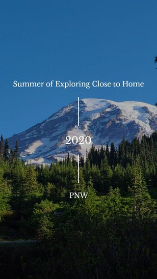 2020 Summer of Exploring Close to Home PNW