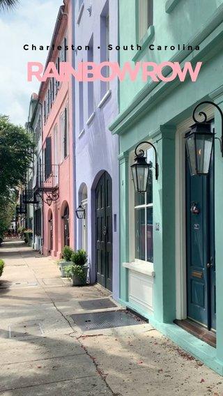 RAINBOW ROW Charleston • South Carolina