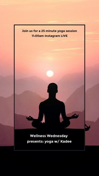 Wellness Wednesday presents: yoga w/ Kadee Join us for a 25 minute yoga session 11:00am Instagram LIVE