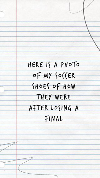 here is a photo of my Soccer shoes of how they were after losing a final