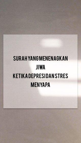 Surah yang menenagkan jiwa Ketika depresi dan stres menyapa