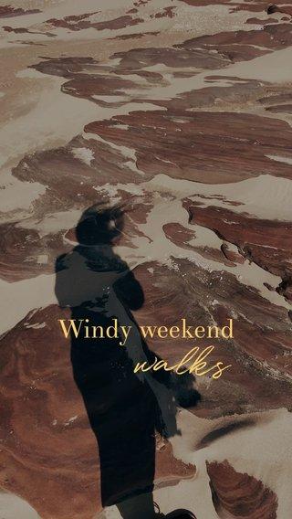 walks Windy weekend
