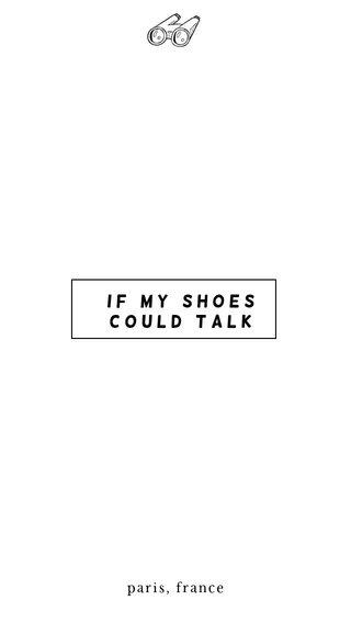 If my shoes could talk paris, france