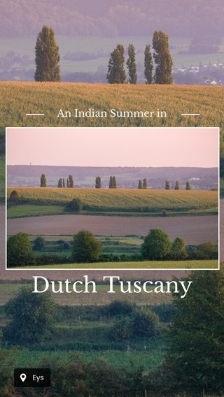 Dutch Tuscany An Indian Summer in